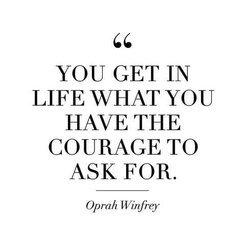 You get in life what you have the courage to ask for oprah winfrey size happy shop sizehappyshop