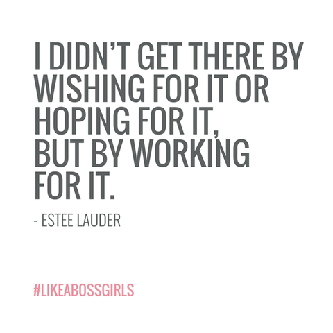 I didn't get there by wishin for it or hoping for it, but by working for it estee lauder size happy shop sizehappyshop