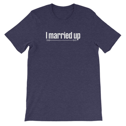 """I married up"" Tri-blend T-Shirt"
