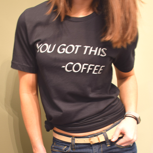 YOU GOT THIS COFFEE GRAPHIC TEE SHIRT-Ladies, Lattes, and Lifting