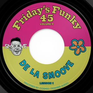 Pre Order: Smoove : De La Smooth (Lesson 1) / Hall & Soul. Friday's Funky 45