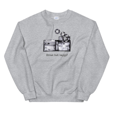 Broke But Happy - Unisex Sweatshirt