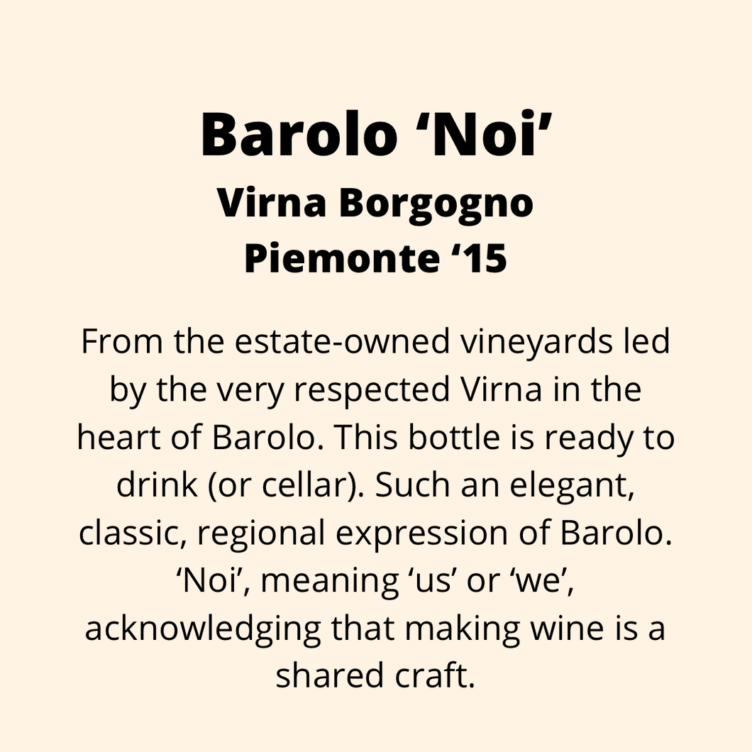 ADD ON: Bottle of Barolo 'Noi', Virna Borgogno, Piemonte '15