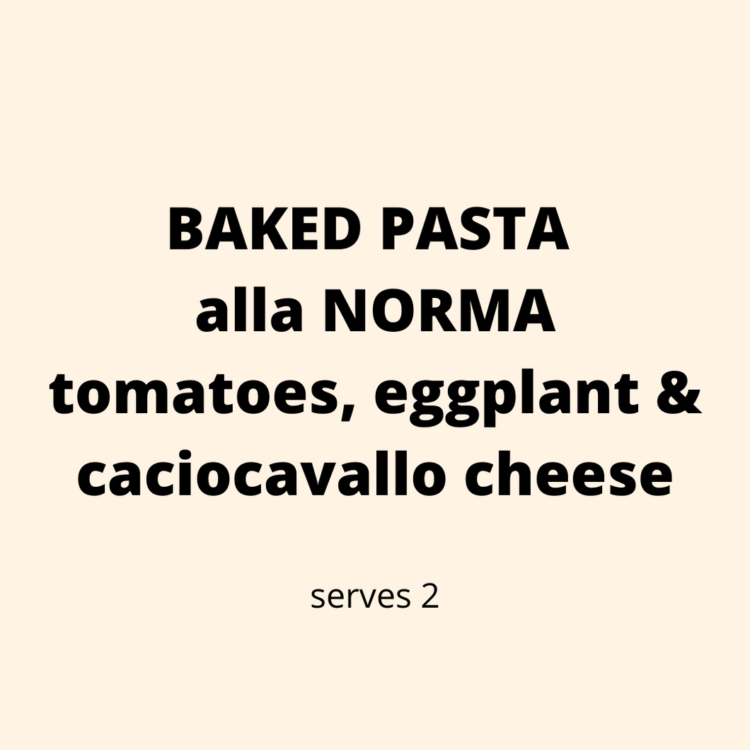 ADD ON: Baked Pasta alla Norma - tomatoes, eggplant, caciocavallo cheese (serves 2)
