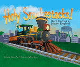 """Holy Smokestacks! Here Comes a Steam Engine!"" Children's Book"