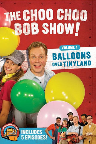 The Choo Choo Bob Show! DVD Volume 1: Balloons Over Tinyland