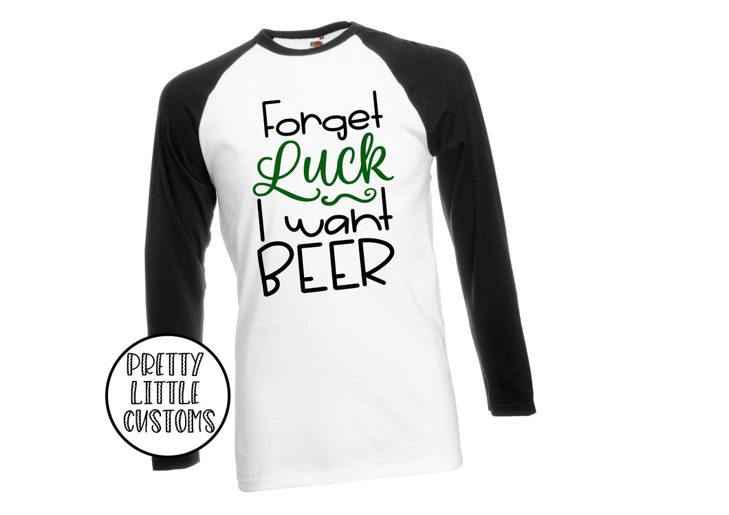 Forget luck, I want  beer print raglan baseball tee