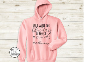 All I want for Christmas is to get married #stillwaiting dusty pink hoody