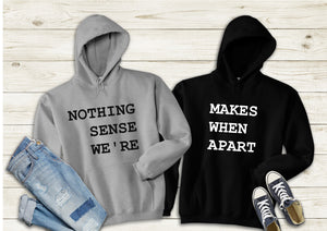 Nothing makes sense when we're apart couples besties gift hoodys hoodie set