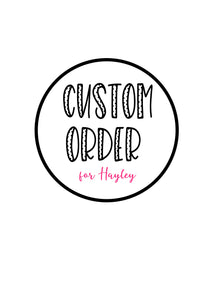 Custom order for Hayley