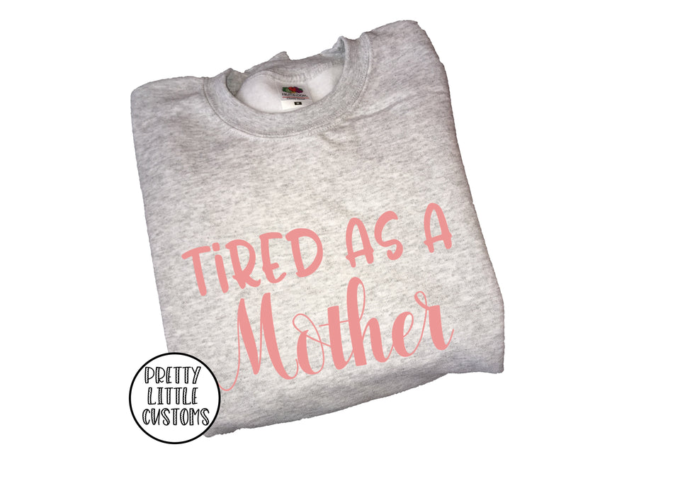 Tired as a Mother print sweater