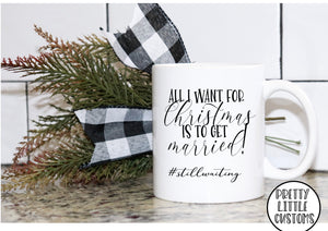 All I want for Christmas is to get married #stillwaiting print mug