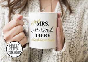 Still Mrs (your name) to be #lockdownbride commemorative print mug