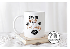 Give me wine and tell me I'm pretty print mug
