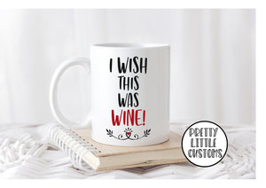 I wish this was wine  print mug
