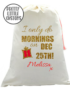 Personalised Christmas Santa Sack -  (your name) - I only do mornings on Dec 25th