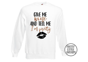 Give me wine & tell me I'm pretty glitter print sweater