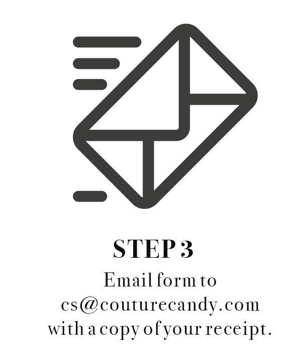 Step 3. Email the form to cs@couturecandy.com with your receipt.