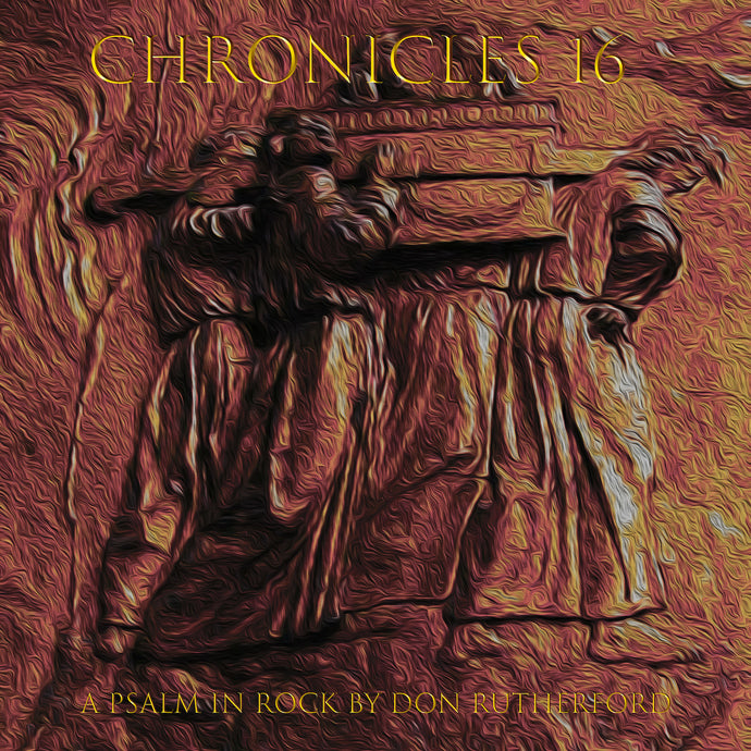 CHRONICLES 16: A PSALM IN ROCK BY DON RUTHERFORD [DIGITAL DOWNLOAD]