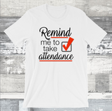 Remind me to take Attendance T-Shirt - Student Reminder