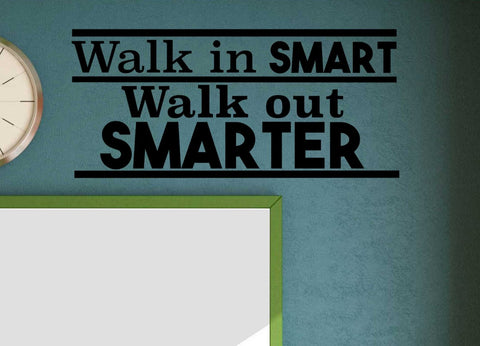 Walk in Smart Walk out Smarter Vinyl Wall Decal