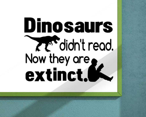 Dinosaurs Didn't Read Now They are Extinct Vinyl Wall Decal