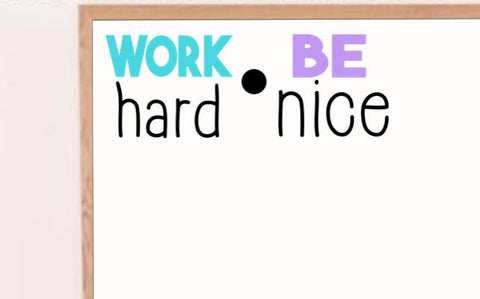 Work Hard Be Nice Wall Decal School Elementary Wall or Door Vinyl Decal