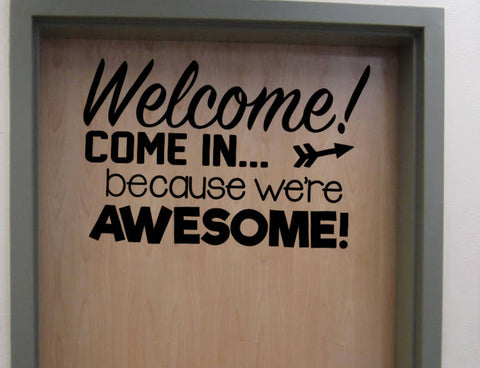 Welcome! Come in because We're wesome! vinyl Door Wall Decal
