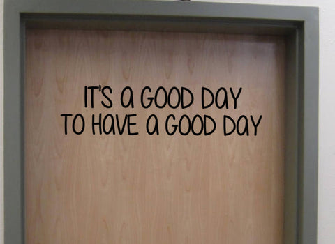 It's a Good Day to Have a Good Day Classroom Door Vinyl Wall Decal