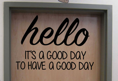 Hello It's a Good Day to Have a Good Day Classroom Door or Wall Vinyl