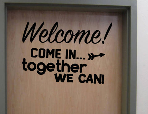 Welcome! COME IN...together we can! Vinyl Door Wall Decal School Home Elementary Classroom Teacher Bedroom Decal Educational