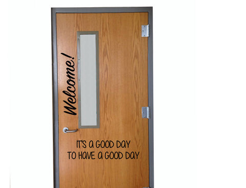 Welcome It's a Good Day to Have a Good Day Classroom Door Vinyl Wall Decal