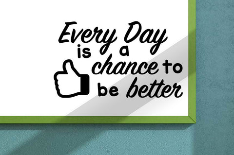 Every Day is a Chance to be better Vinyl Wall or Door Decal