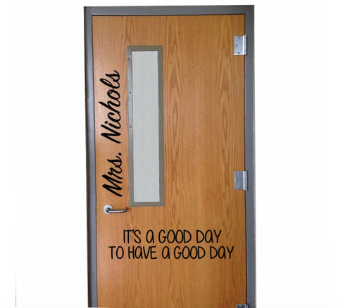 Personalized It's a Good Day to Have a Good Day Classroom Door Vinyl Wall Decal