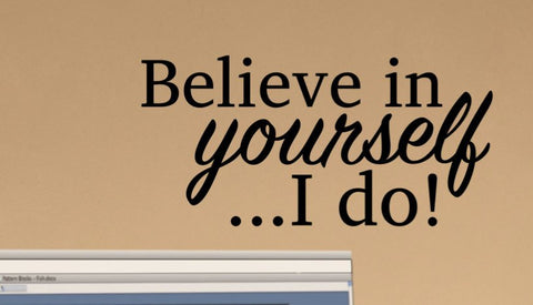 Believe in Yourself...I do!wall decal School Elementary or Secondary Classroom Teacher Decal Educational