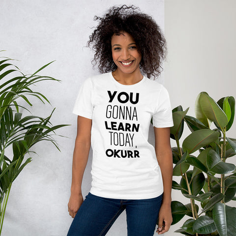 You Gonna Learn Today, Okurr Teacher Tee