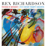 Rex Richardson - Freedom of Movement: 21st Century Trumpet Concertos