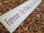 Forever, For Always, And No matter what - Wood Sign