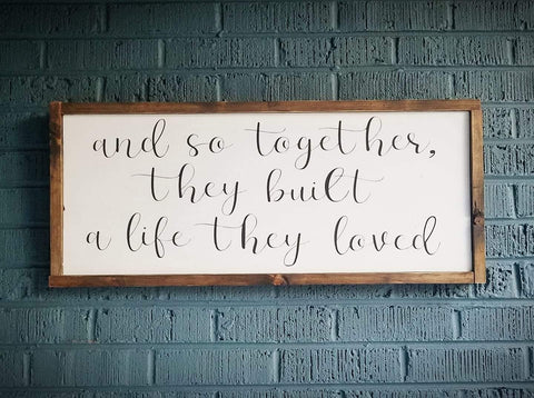 And so together they built a life they loved | Framed Sign