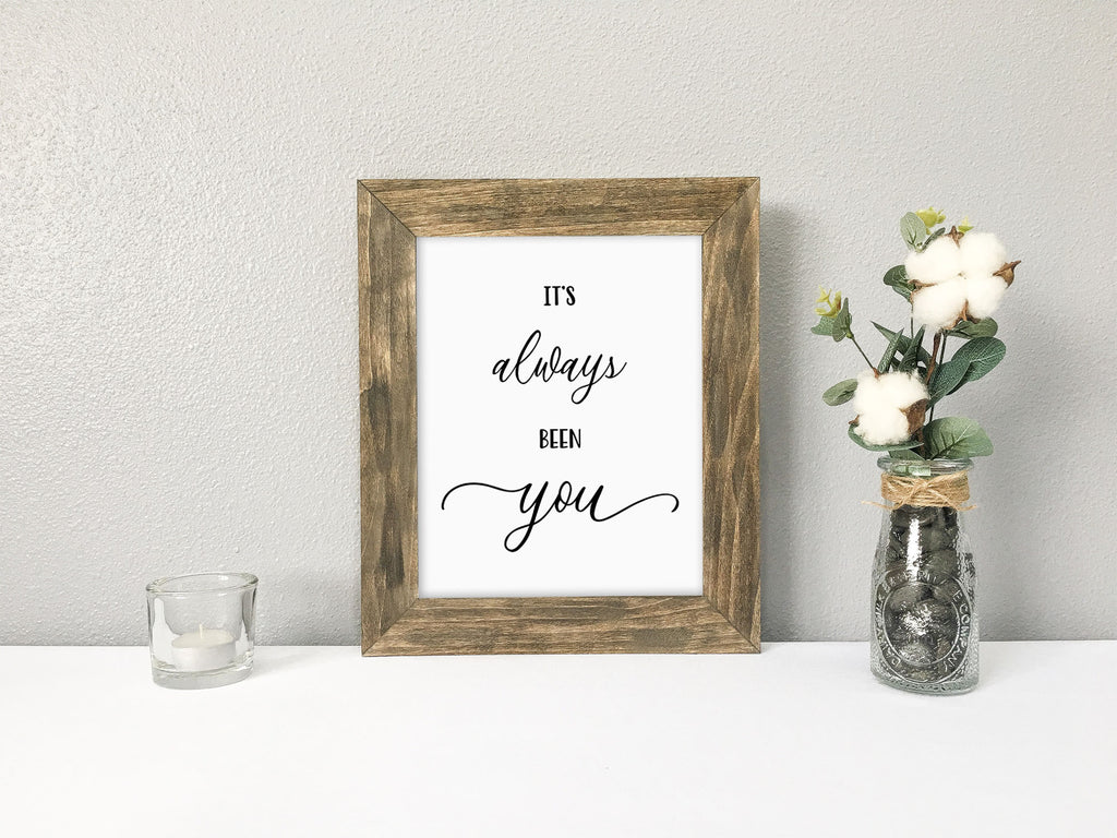 It's Always Been You, 8x10 Farmhouse Sign, Calligraphy Sign, Black and White Sign, Barnwood Finish Picture Frame, Farmhouse Decor