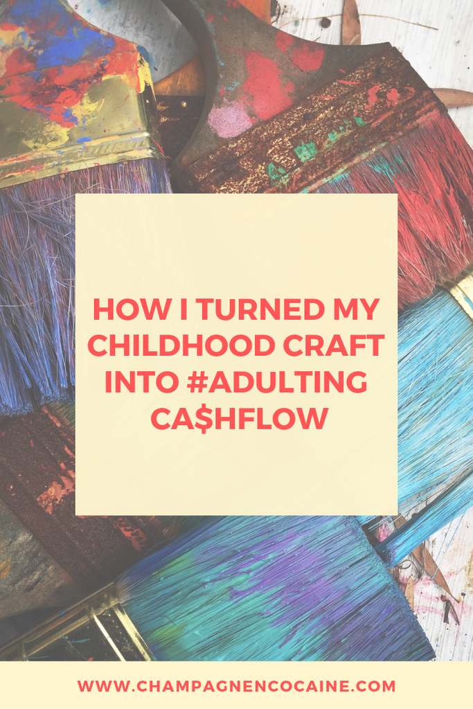 How I Turned My Childhood Craft Into #Adulting Cashflow
