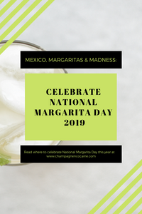Mexico, Margaritas & Madness: Celebrate National Margarita Day 2019