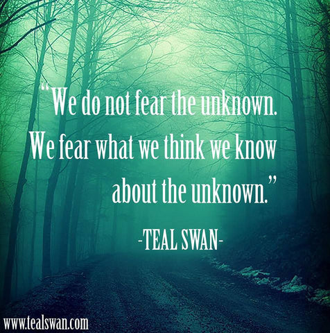 "This is a picture of the famous quote by Teal Swan ""We do not fear the unknown. We fear what we think we know about the unknown."""