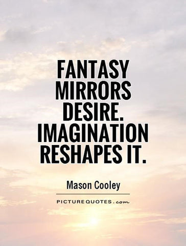 "A picture of the quote by Mason Cooley ""Fantasy Mirrors Desire. Imagination Reshapes It."""