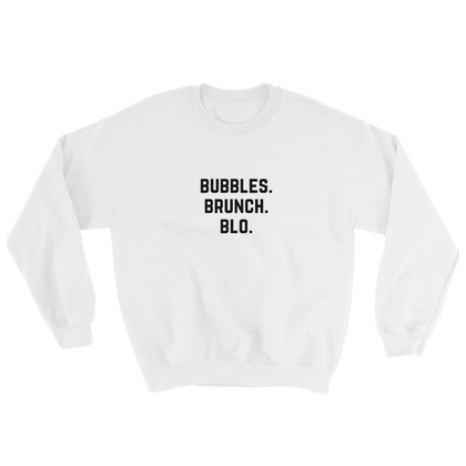 Bubbles. Brunch. Blo. Sweatshirt White