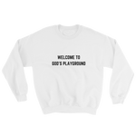 Welcome To God's Playground Sweatshirt White