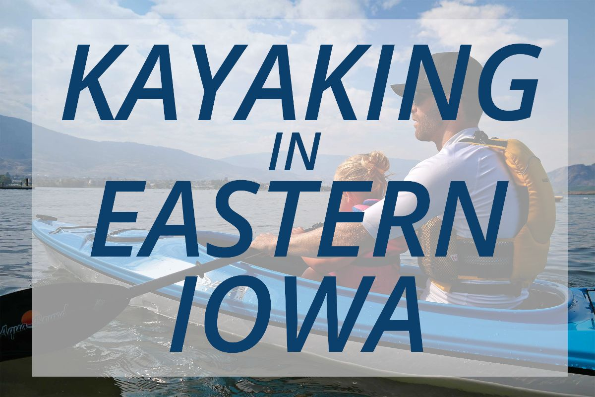 Everything you need to know about kayaking in Eastern Iowa