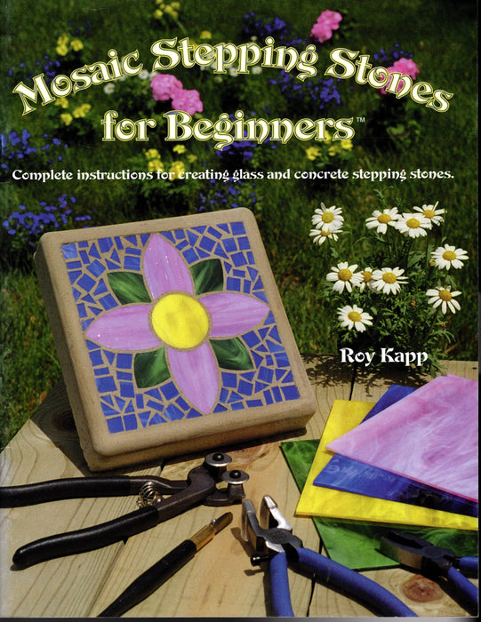 "Mosaic Stepping Stones for Beginners Instructional by Roy Kapp Patterns and complete how-to instructions for creating 8"" square and 8"" round stepping stones for your garden using stained glass and concrete Designs included are 4 tulips, flower, quilt, nouveau flower, victorian heart, victorian rose, stylized flower, nouveau and nouveau fan all in round and square stepping stones A terrific Glass Artist Gift Present Happy Glass Art Supply www.happyglassartsupply.com"