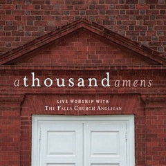 A Thousand Amens: Live Worship with The Falls Church Anglican