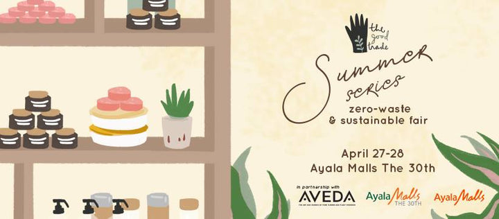APRIL 27-28, 2019 POP-UP : THE GOOD TRADE SUMMER SERIES AYALA MALLS THE 30TH
